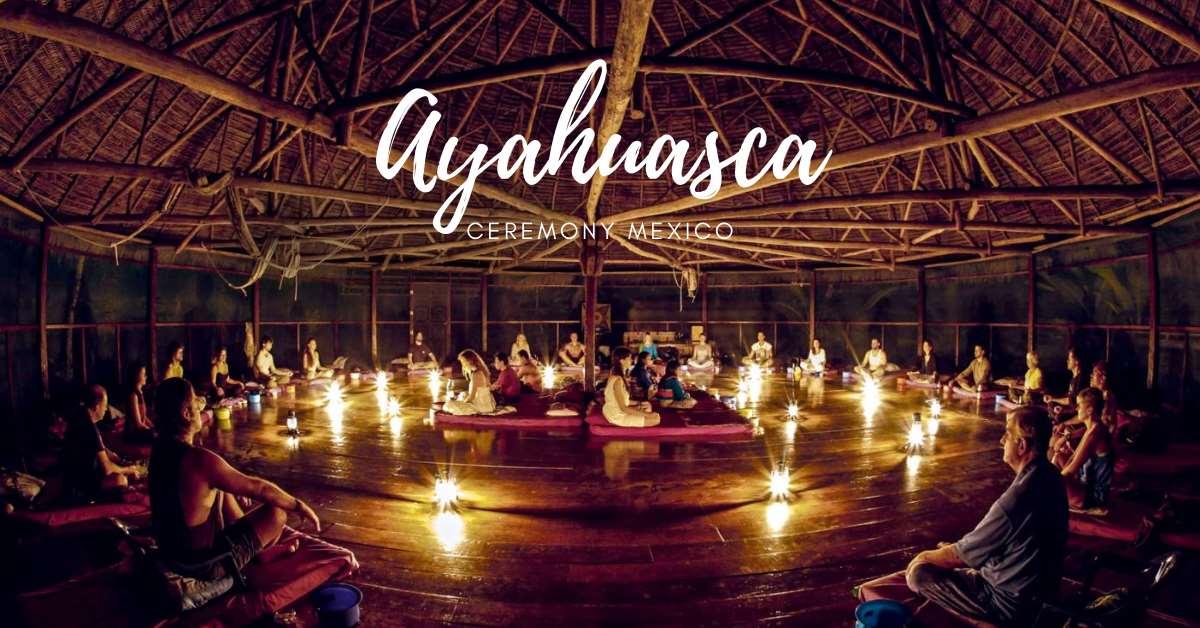ayahuasca ceremony mexico