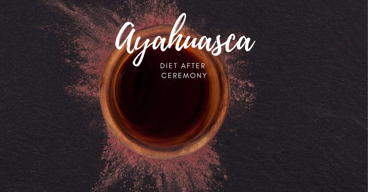 ayahuasca diet after ceremony
