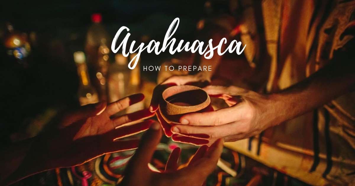 how to prepare for an ayahuasca ceremony
