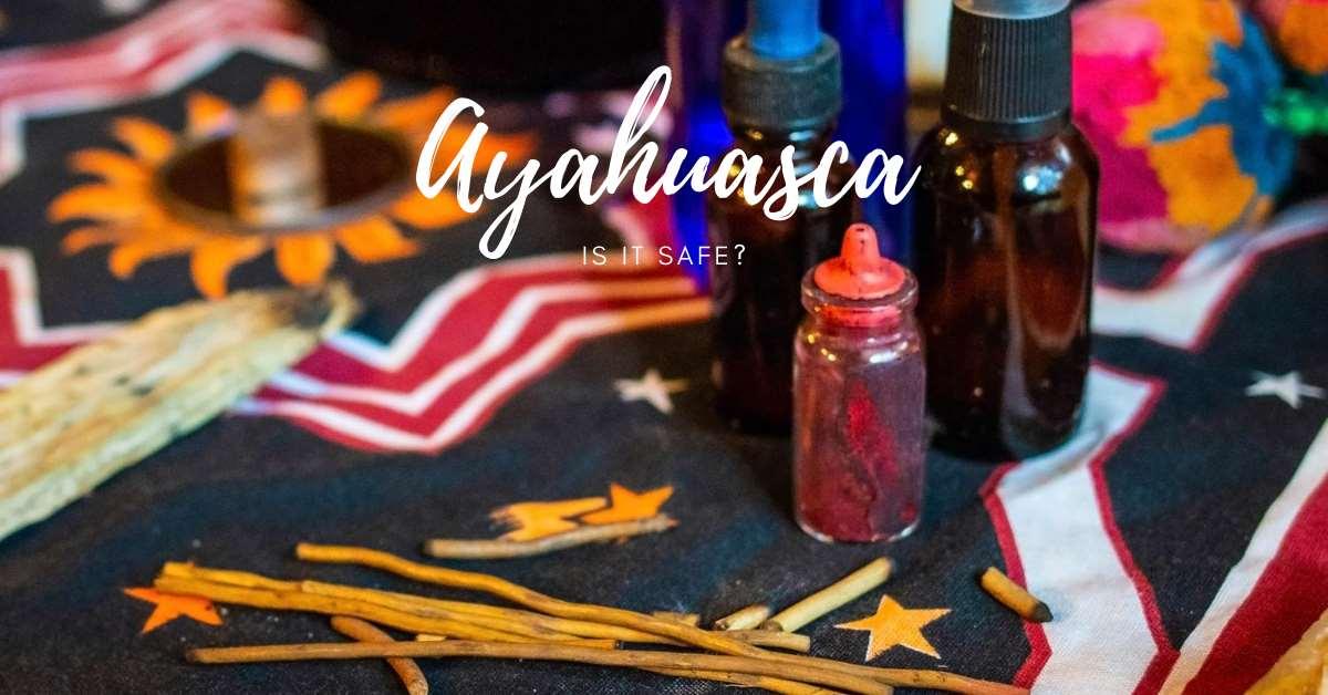 is ayahuasca safe