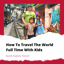 How To Travel The World Full Time With Kids